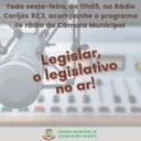 LEGISLAR, O LEGISLATIVO NO AR! TODA SEXTA-FEIRA, ÀS 11H05, NA RÁDIO CARIJÓS 92,3